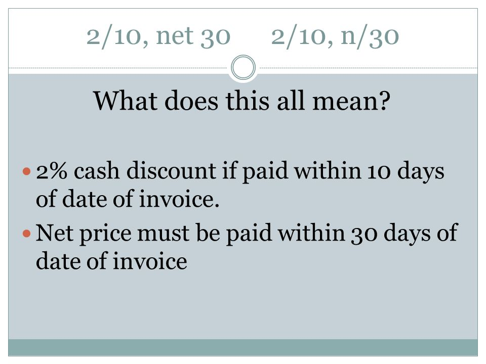 2/10, net 30 2/10, n/30 What does this all mean
