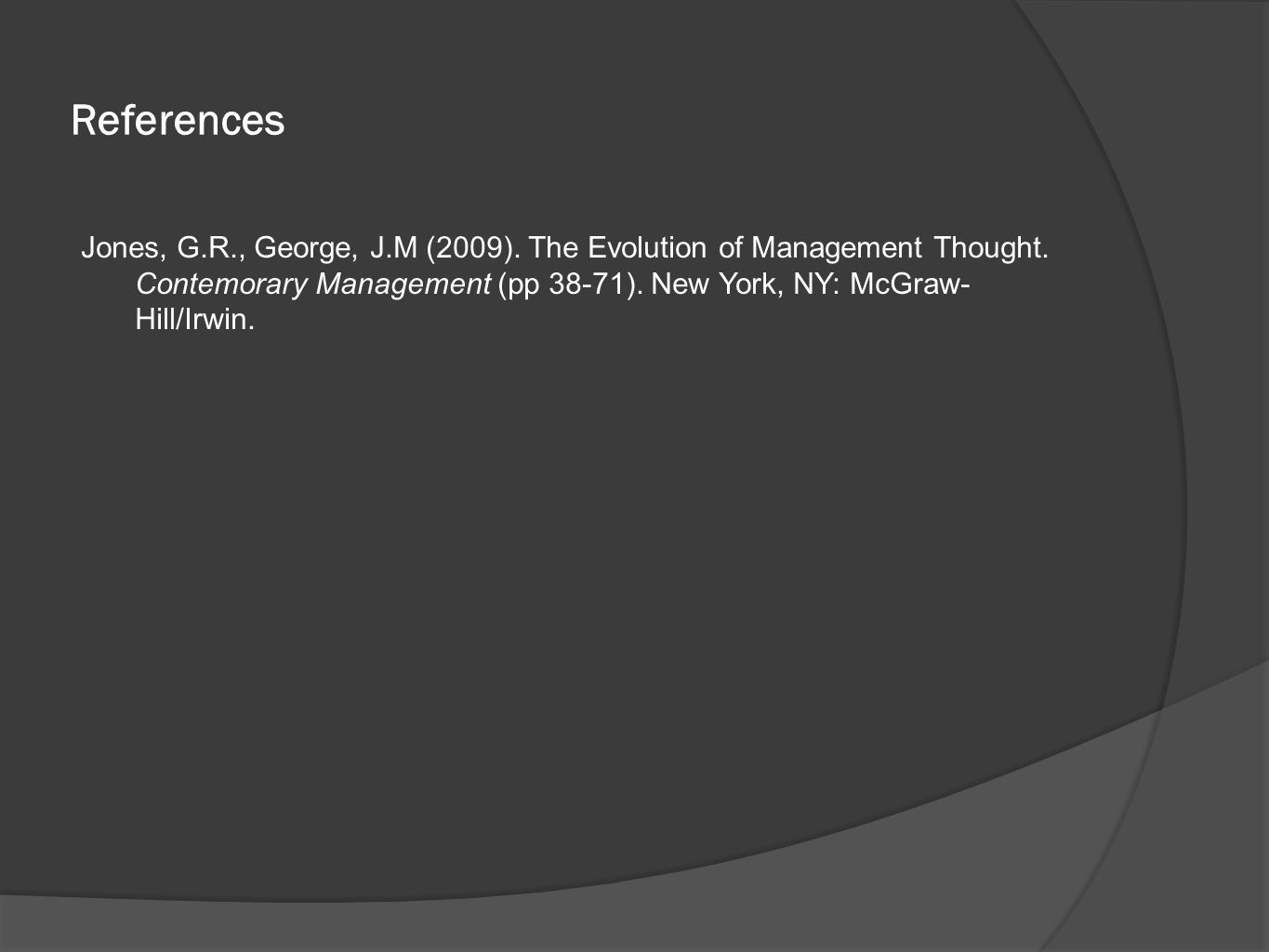 References Jones, G.R., George, J.M (2009). The Evolution of Management Thought.
