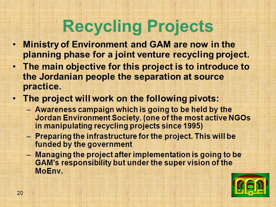 Recycling Projects Ministry of Environment and GAM are now in the planning phase for a joint venture recycling project.