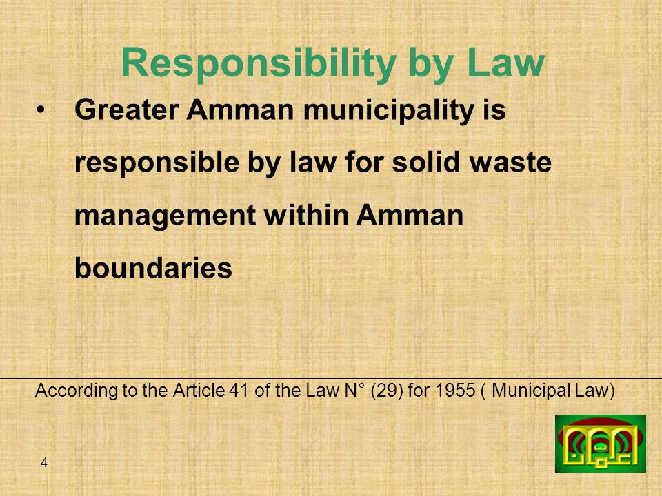 Responsibility by Law Greater Amman municipality is responsible by law for solid waste management within Amman boundaries.