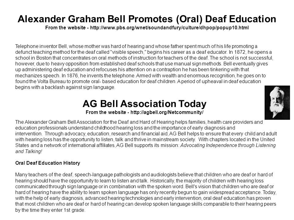 Alexander Graham Bell Promotes (Oral) Deaf Education From the website - http://www.pbs.org/wnet/soundandfury/culture/dhpop/popup10.html