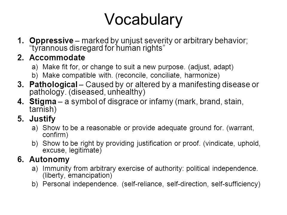 Vocabulary Oppressive – marked by unjust severity or arbitrary behavior; tyrannous disregard for human rights