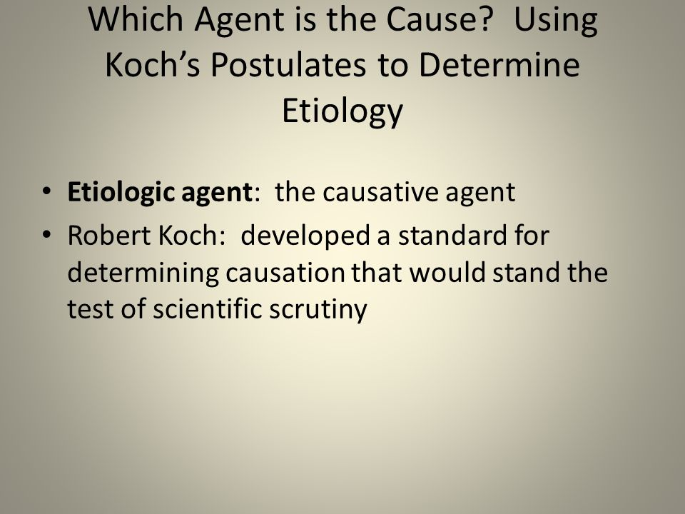 Which Agent is the Cause Using Koch's Postulates to Determine Etiology