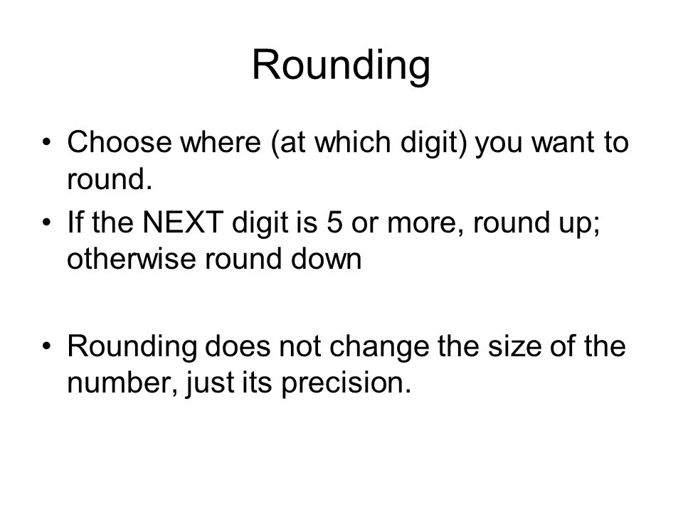Rounding Choose where (at which digit) you want to round.