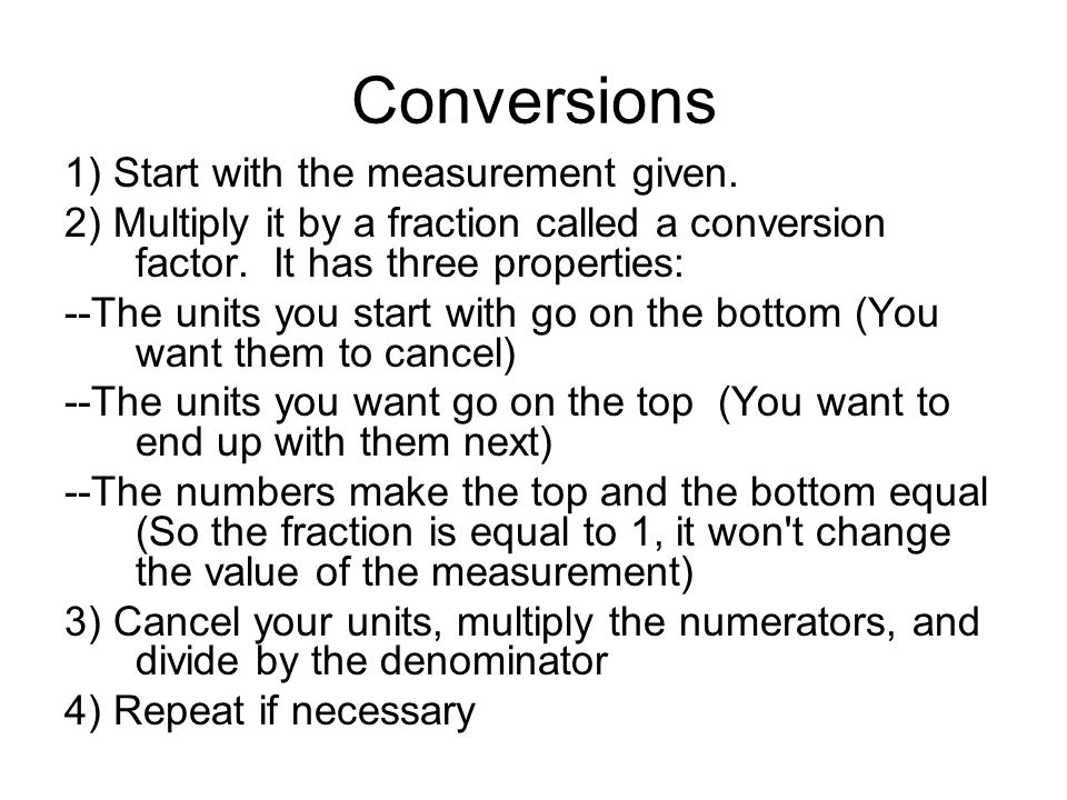 Conversions 1) Start with the measurement given.