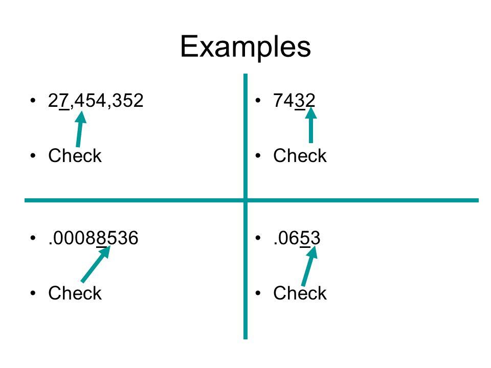 Examples 27,454,352 Check .00088536 7432 Check .0653