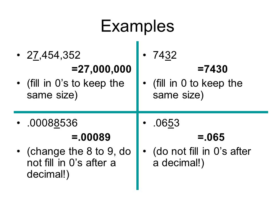 Examples 27,454,352 =27,000,000 (fill in 0's to keep the same size)
