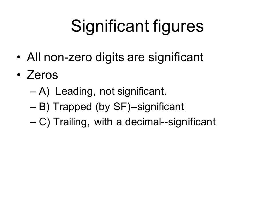 Significant figures All non-zero digits are significant Zeros