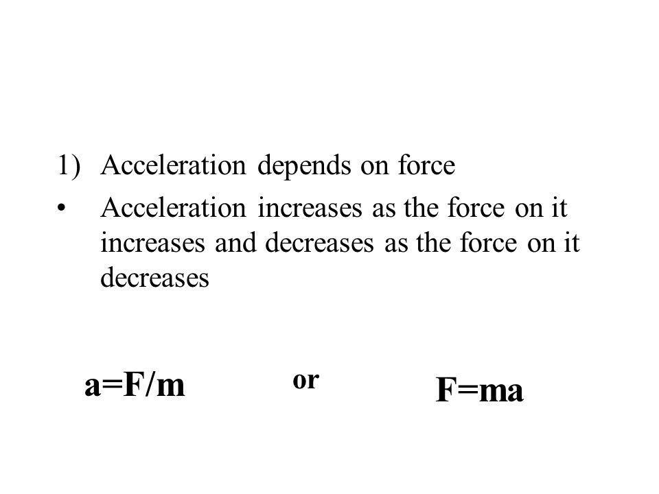a=F/m F=ma Acceleration depends on force