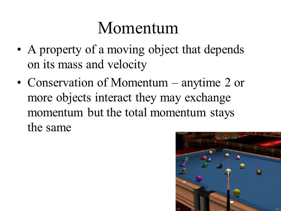 Momentum A property of a moving object that depends on its mass and velocity.