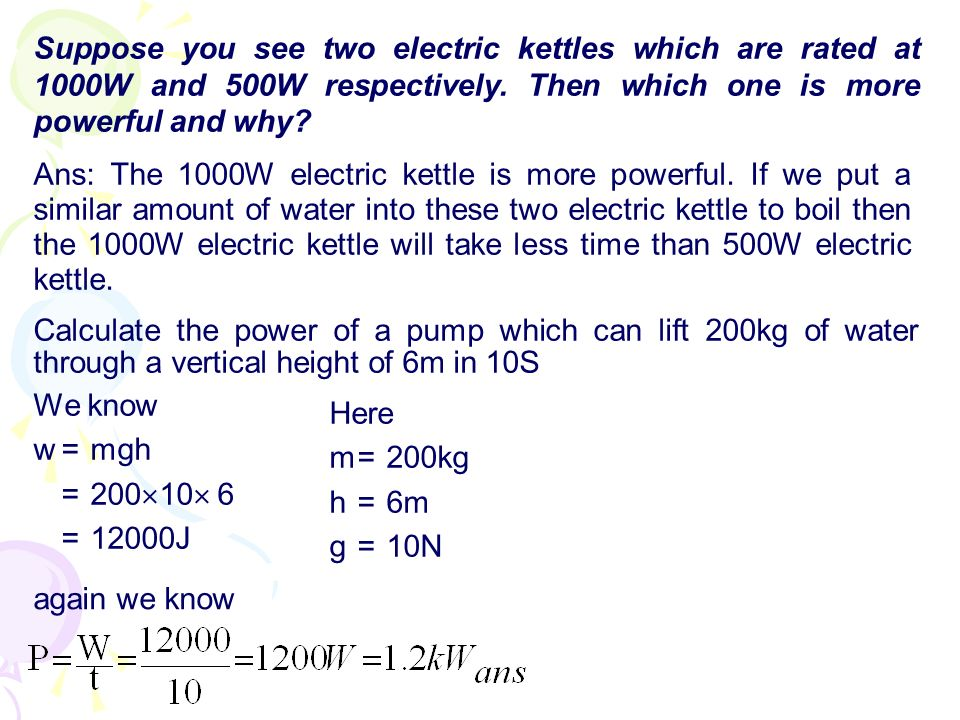 Suppose you see two electric kettles which are rated at 1000W and 500W respectively. Then which one is more powerful and why