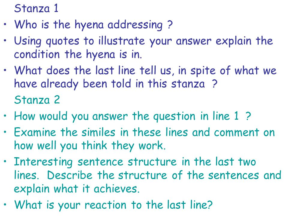 Stanza 1 Who is the hyena addressing Using quotes to illustrate your answer explain the condition the hyena is in.