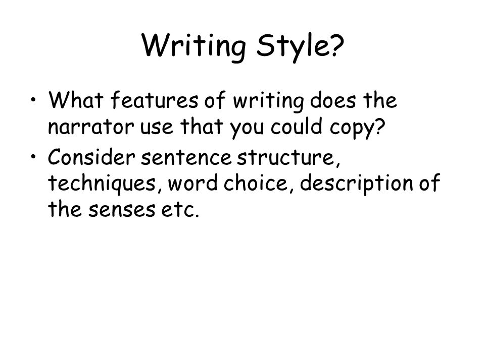 Writing Style What features of writing does the narrator use that you could copy