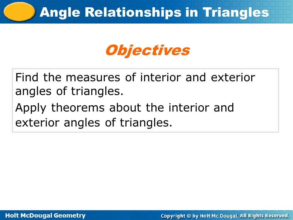 Objectives Find the measures of interior and exterior angles of triangles.