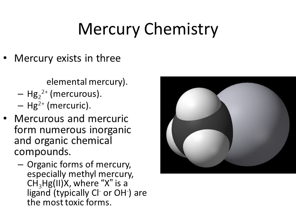 Mercury Chemistry Mercury exists in three oxidation states: