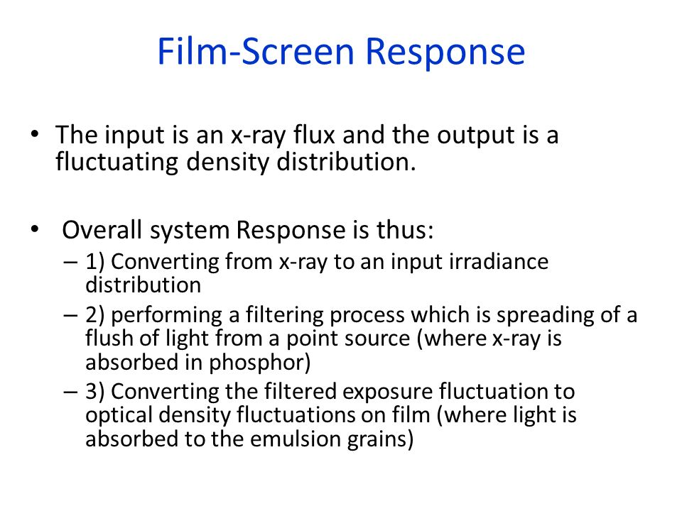 Film-Screen Response The input is an x-ray flux and the output is a fluctuating density distribution.