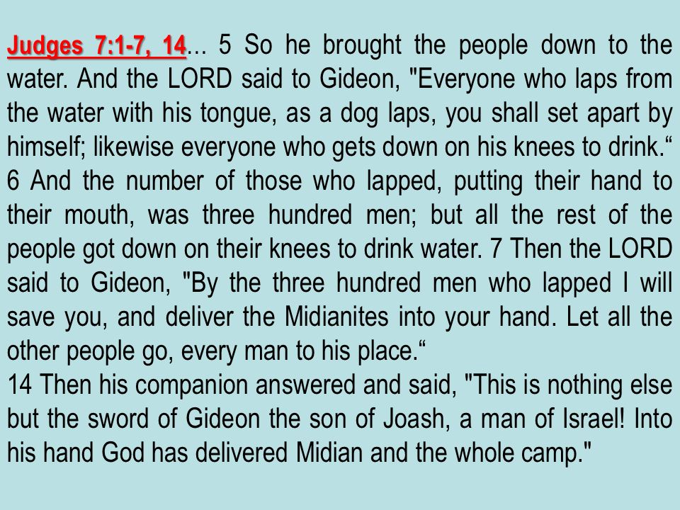 Judges 7:1-7, 14… 5 So he brought the people down to the water