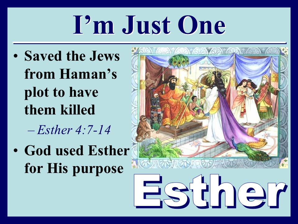 I'm Just One Saved the Jews from Haman's plot to have them killed