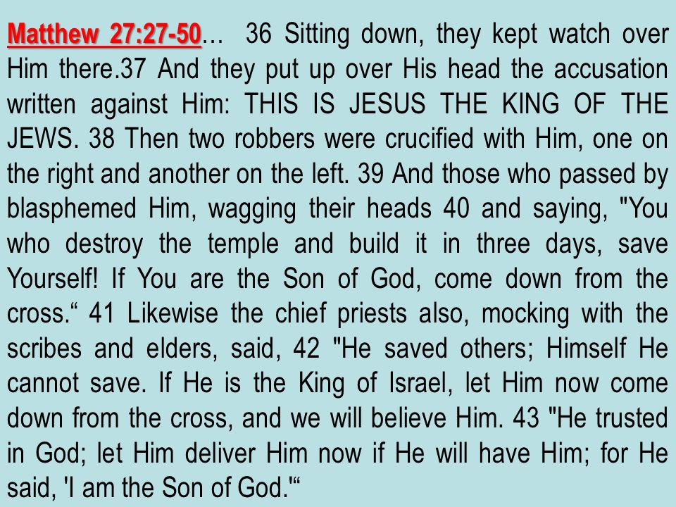 Matthew 27:27-50… 36 Sitting down, they kept watch over Him there