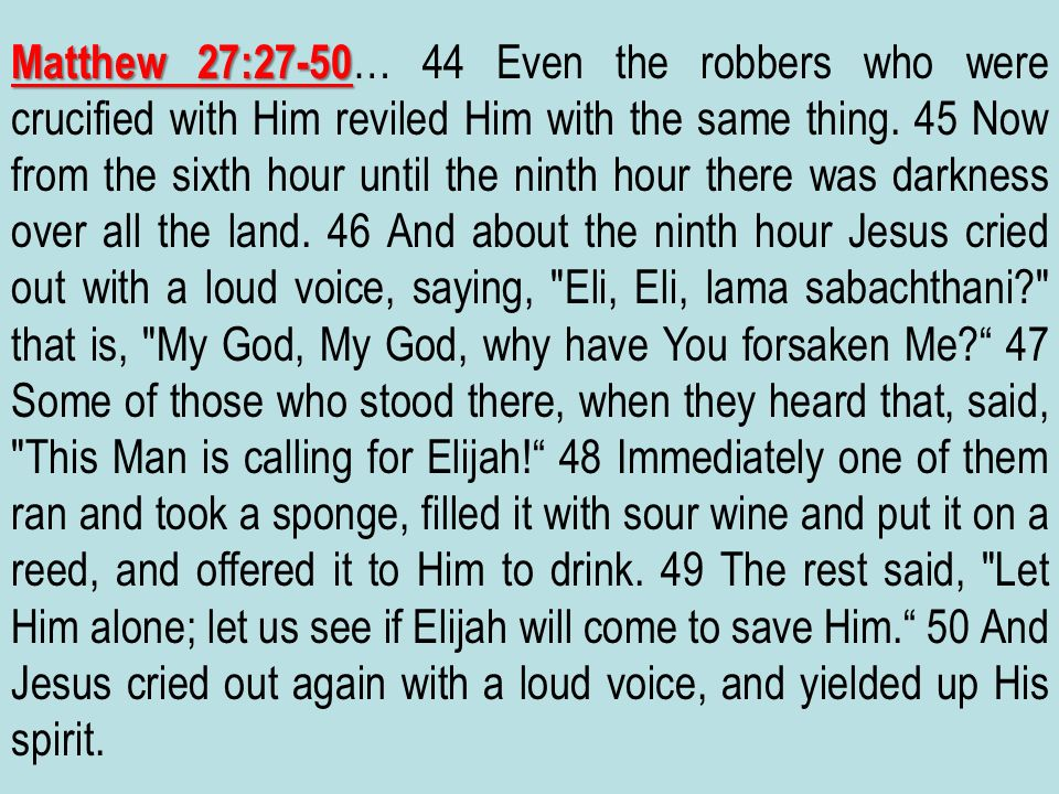 Matthew 27:27-50… 44 Even the robbers who were crucified with Him reviled Him with the same thing.