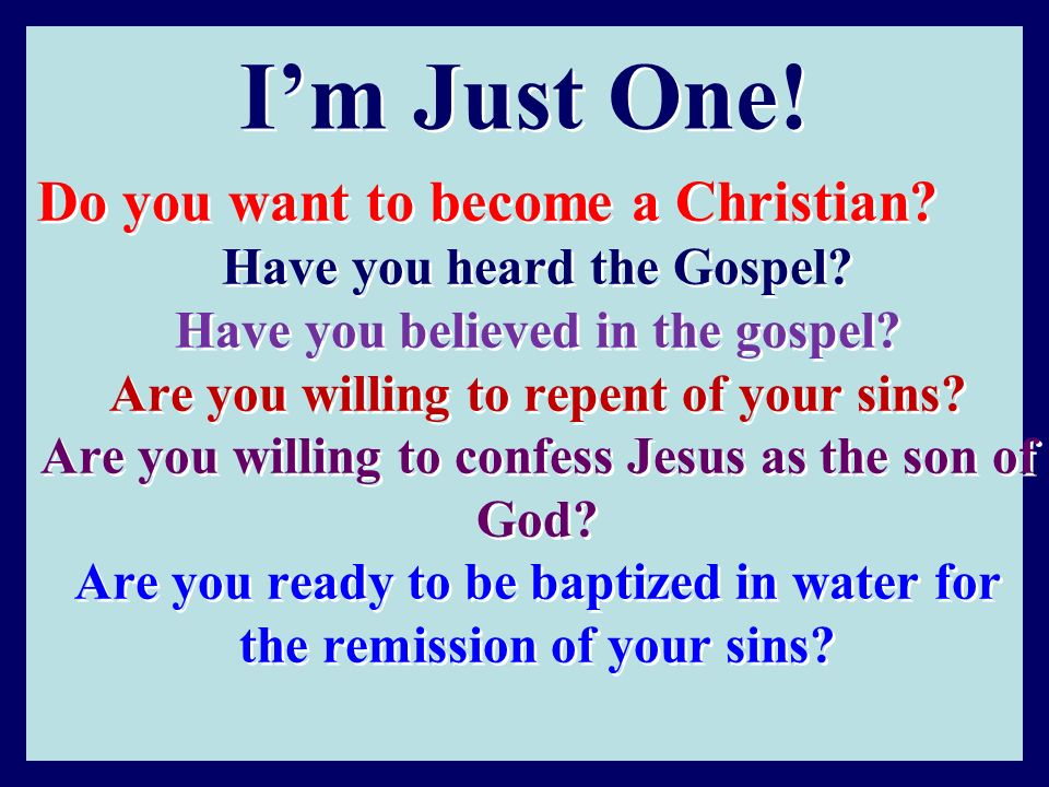 I'm Just One! Do you want to become a Christian