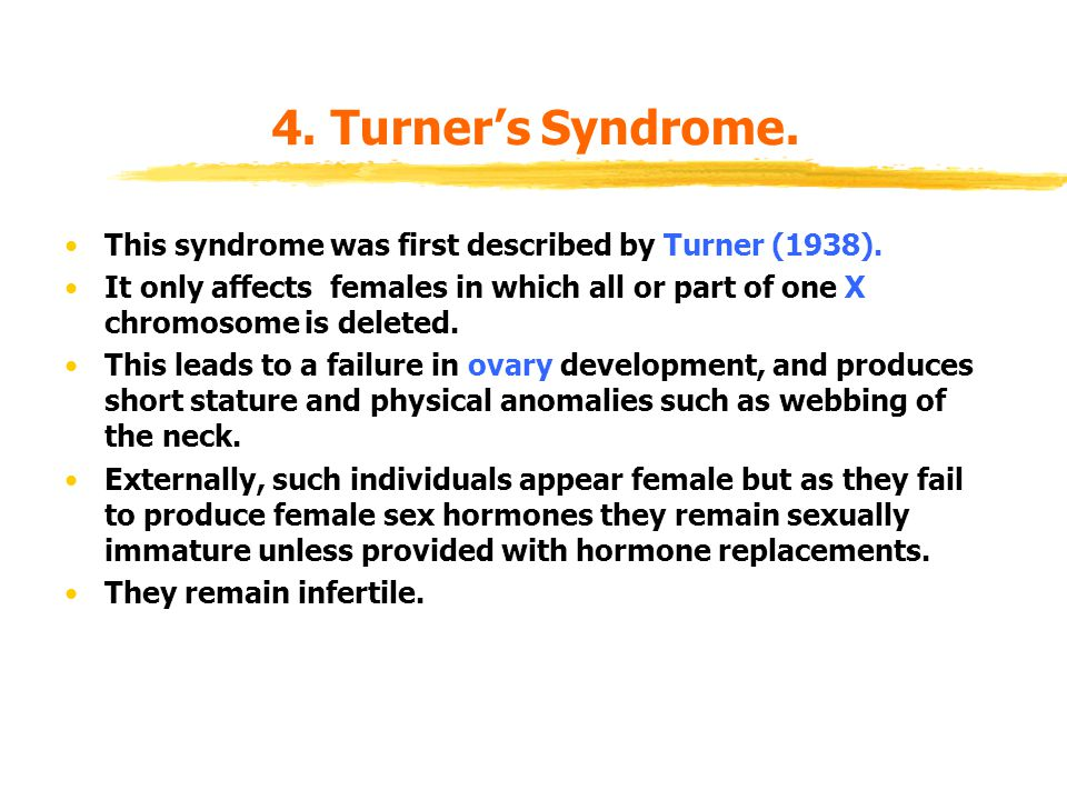 4. Turner's Syndrome. This syndrome was first described by Turner (1938).