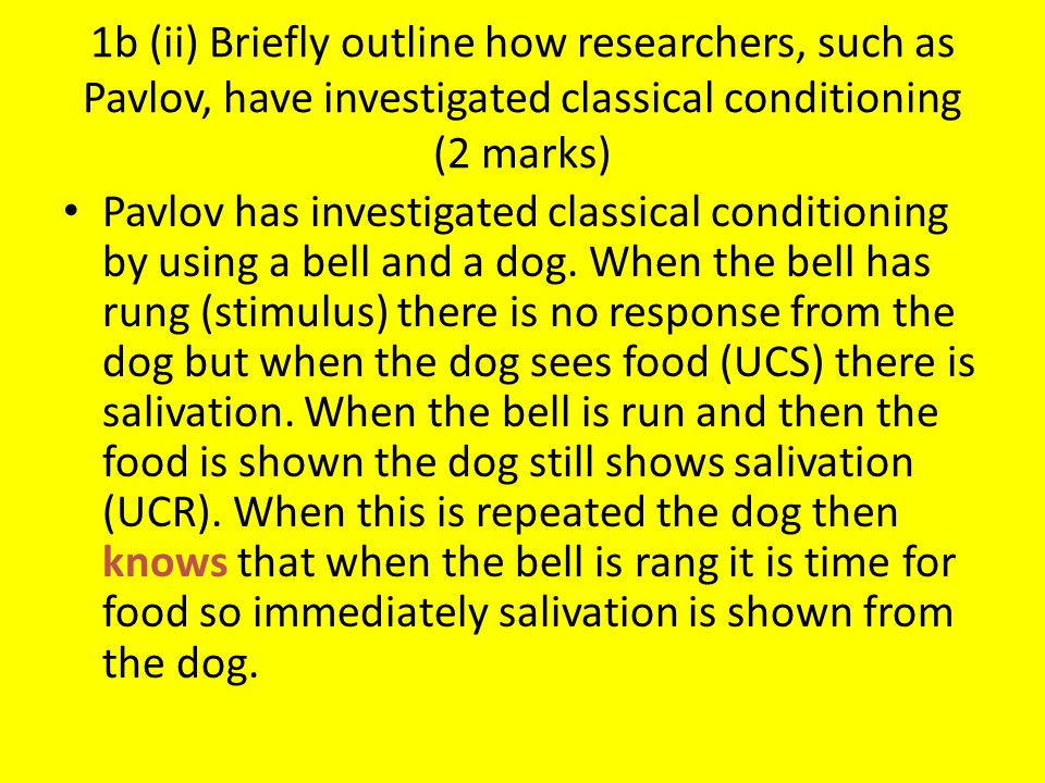 1b (ii) Briefly outline how researchers, such as Pavlov, have investigated classical conditioning (2 marks)