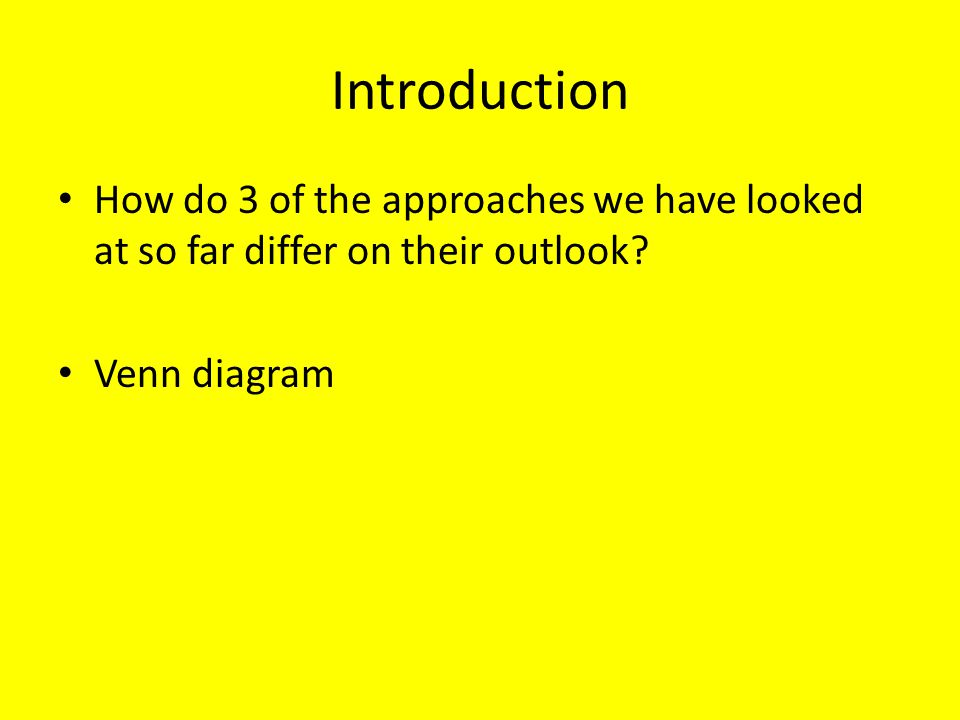 Introduction How do 3 of the approaches we have looked at so far differ on their outlook.
