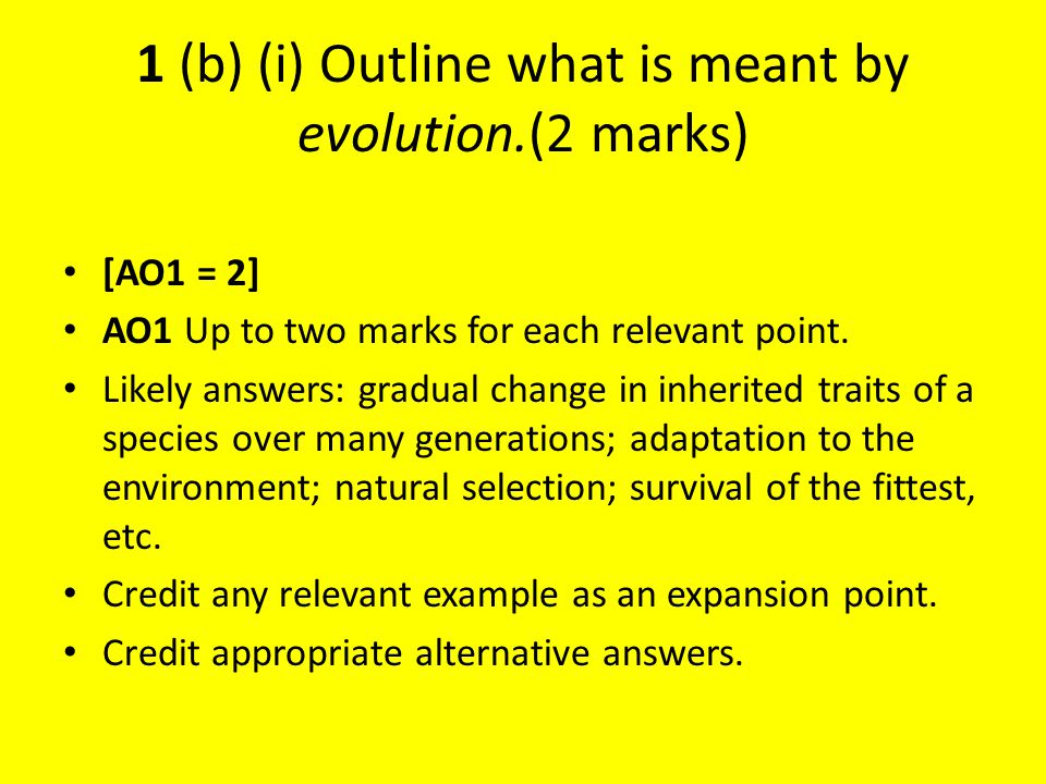 1 (b) (i) Outline what is meant by evolution.(2 marks)