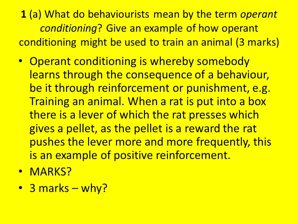 1 (a) What do behaviourists mean by the term operant conditioning