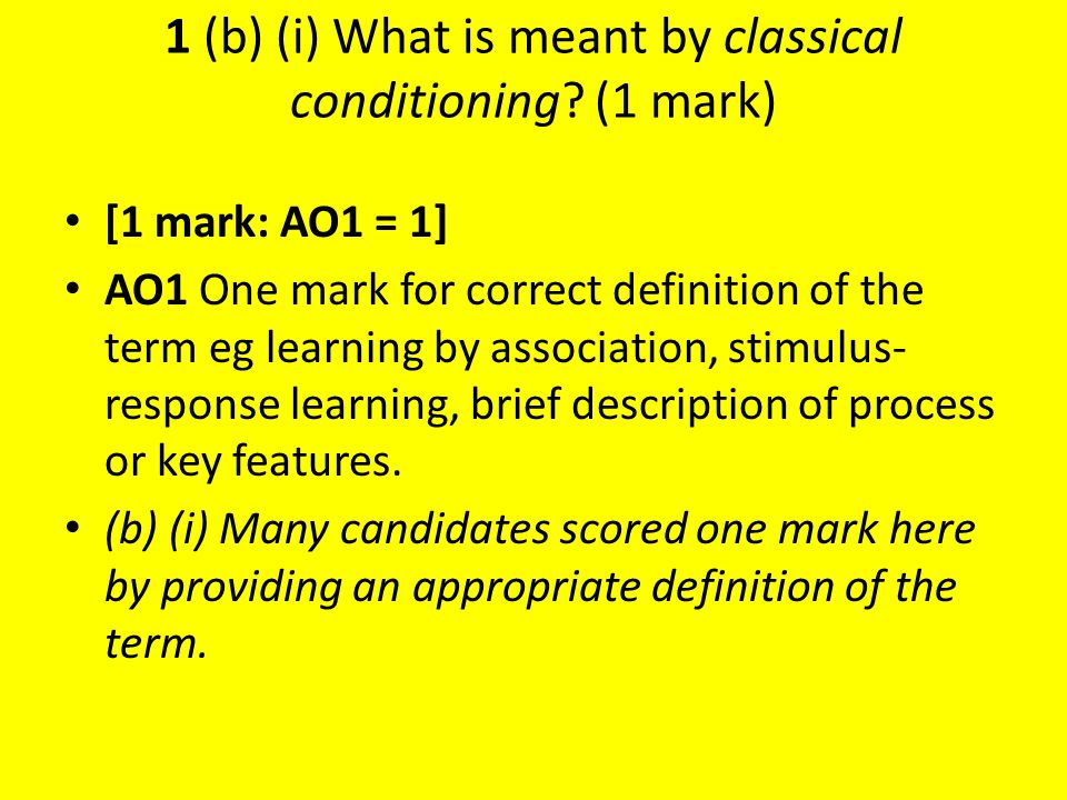 1 (b) (i) What is meant by classical conditioning (1 mark)