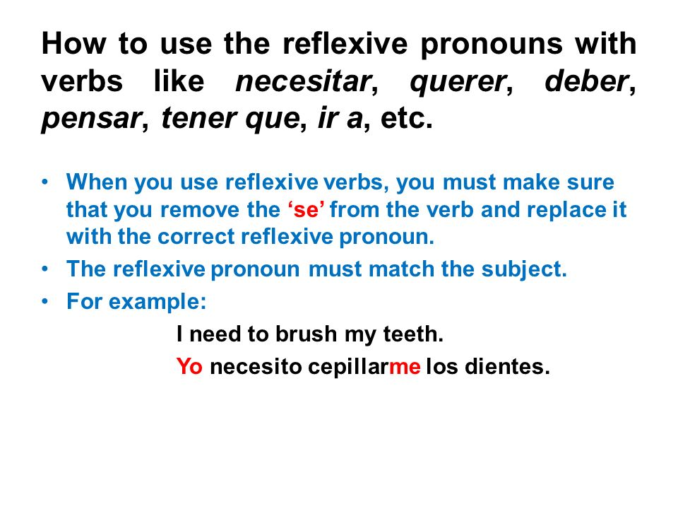 How to use the reflexive pronouns with verbs like necesitar, querer, deber, pensar, tener que, ir a, etc.