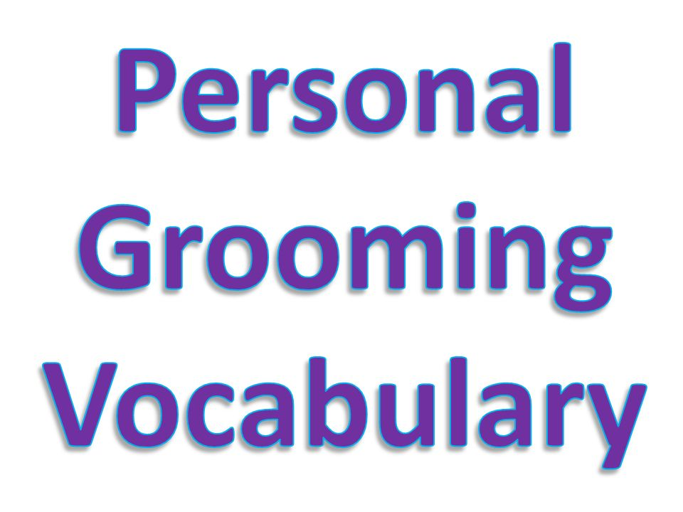 Personal Grooming Vocabulary