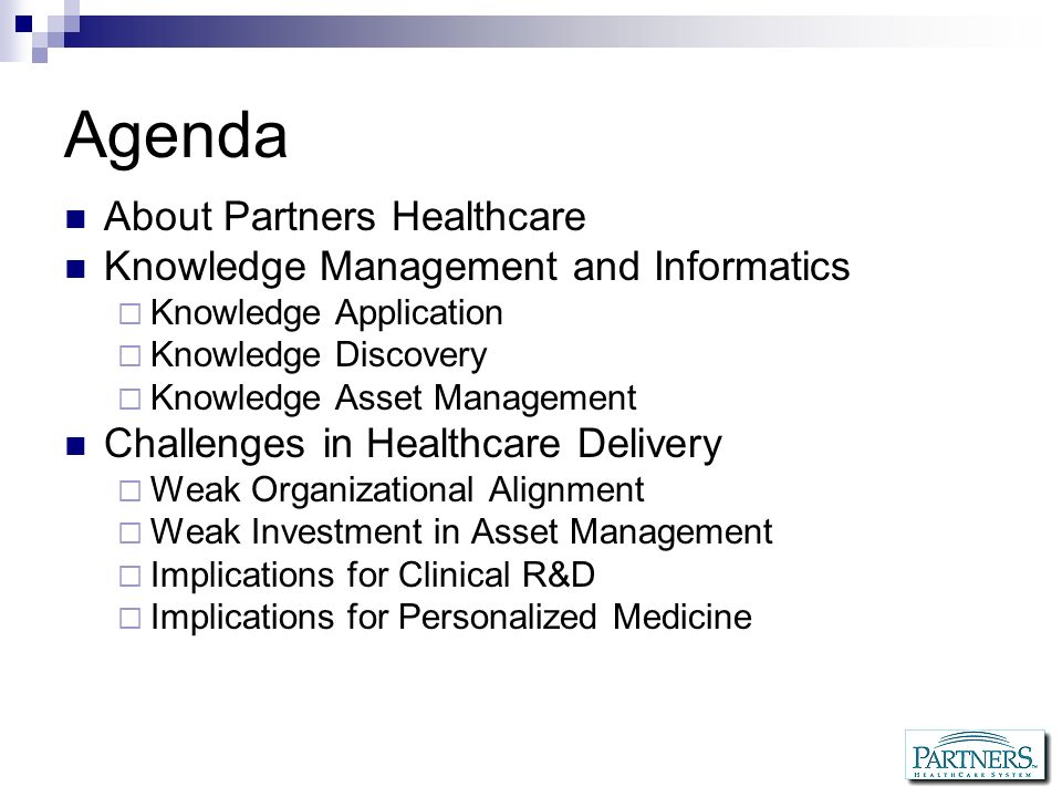Agenda About Partners Healthcare Knowledge Management and Informatics