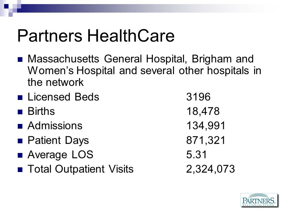 Partners HealthCare Massachusetts General Hospital, Brigham and Women's Hospital and several other hospitals in the network.