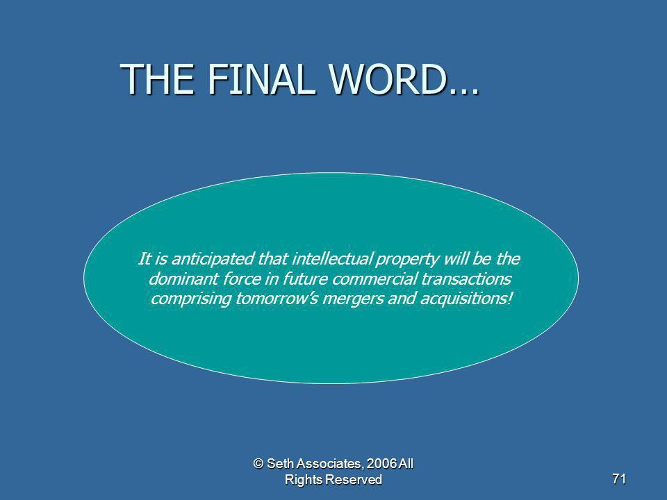 THE FINAL WORD… It is anticipated that intellectual property will be the. dominant force in future commercial transactions.