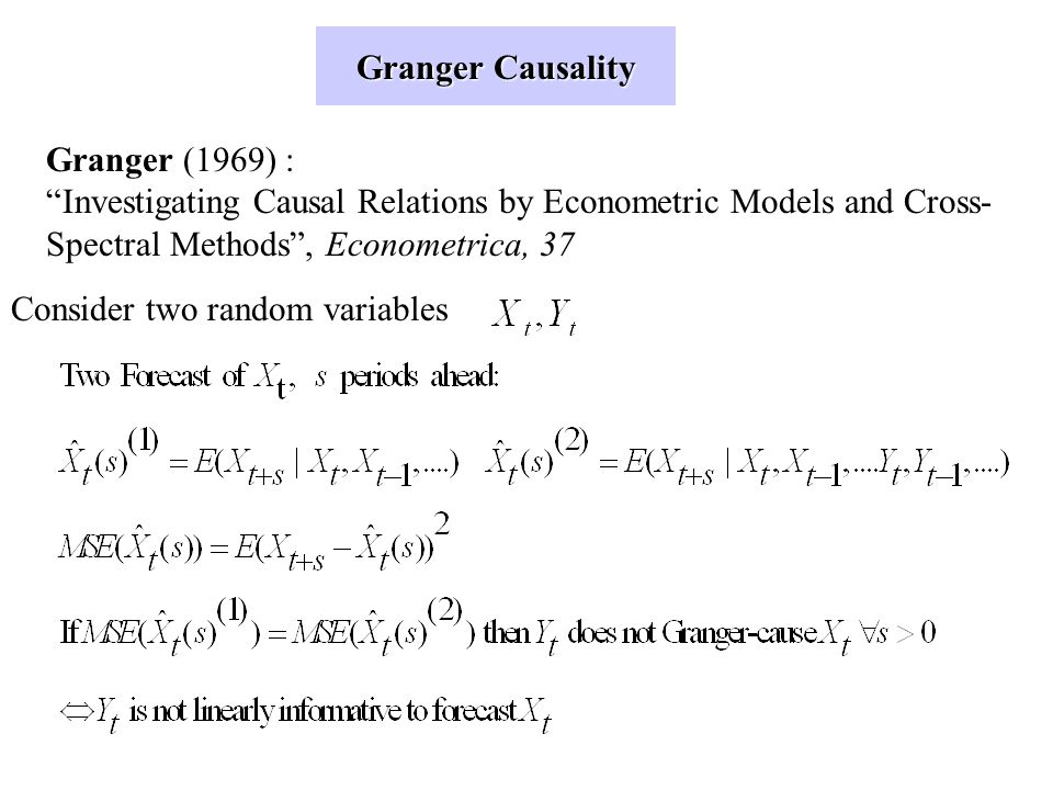 Granger Causality Granger (1969) : Investigating Causal Relations by Econometric Models and Cross-