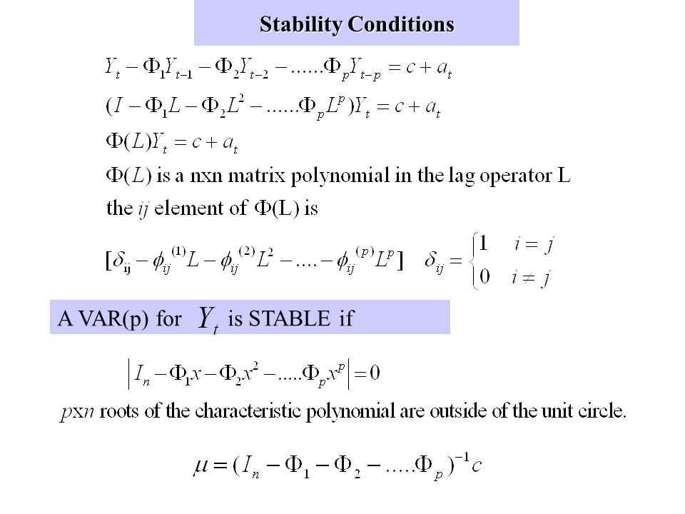 Stability Conditions A VAR(p) for is STABLE if