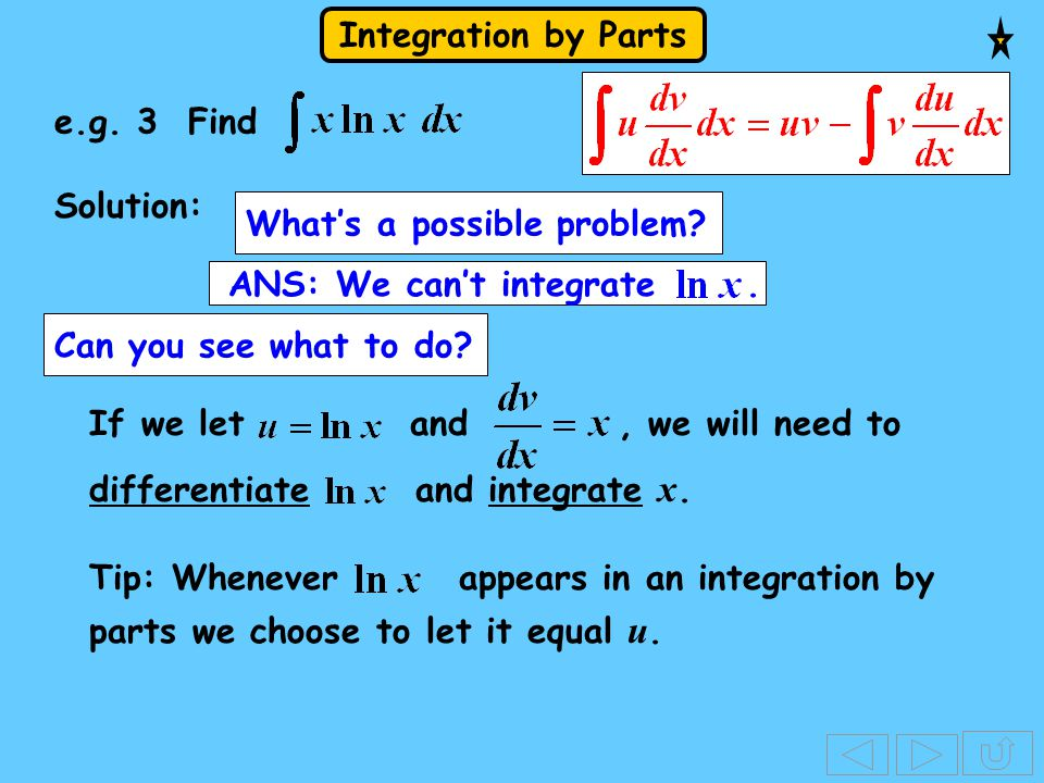 e.g. 3 Find Solution: What's a possible problem ANS: We can't integrate . Can you see what to do