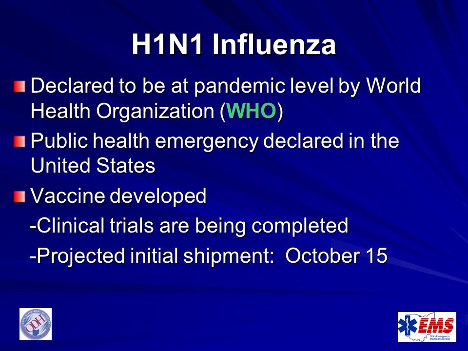 H1N1 Influenza Declared to be at pandemic level by World Health Organization (WHO) Public health emergency declared in the United States.
