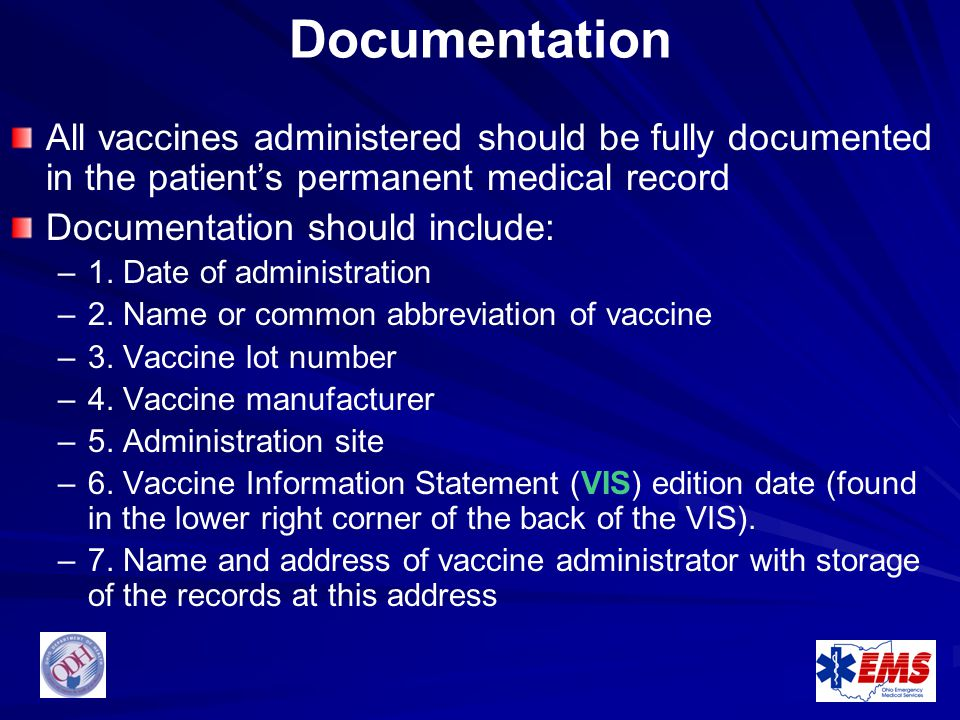 Documentation All vaccines administered should be fully documented in the patient's permanent medical record.