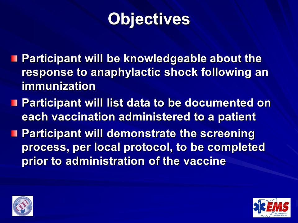 Objectives Participant will be knowledgeable about the response to anaphylactic shock following an immunization.