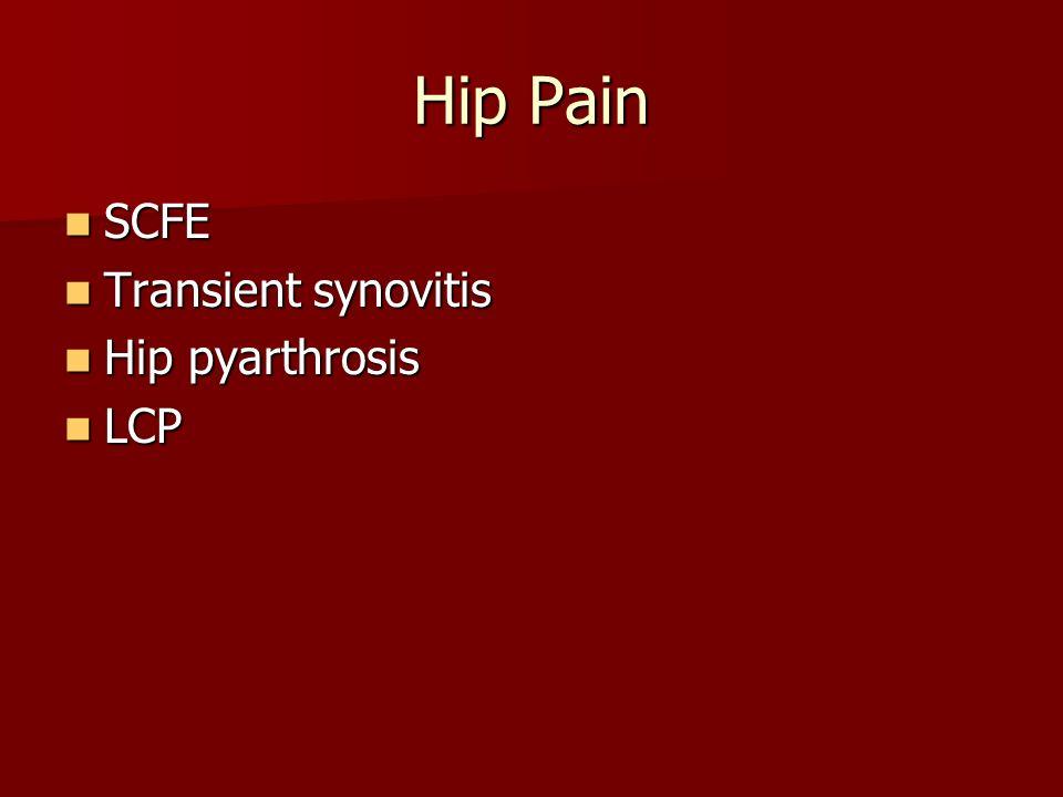 Hip Pain SCFE Transient synovitis Hip pyarthrosis LCP