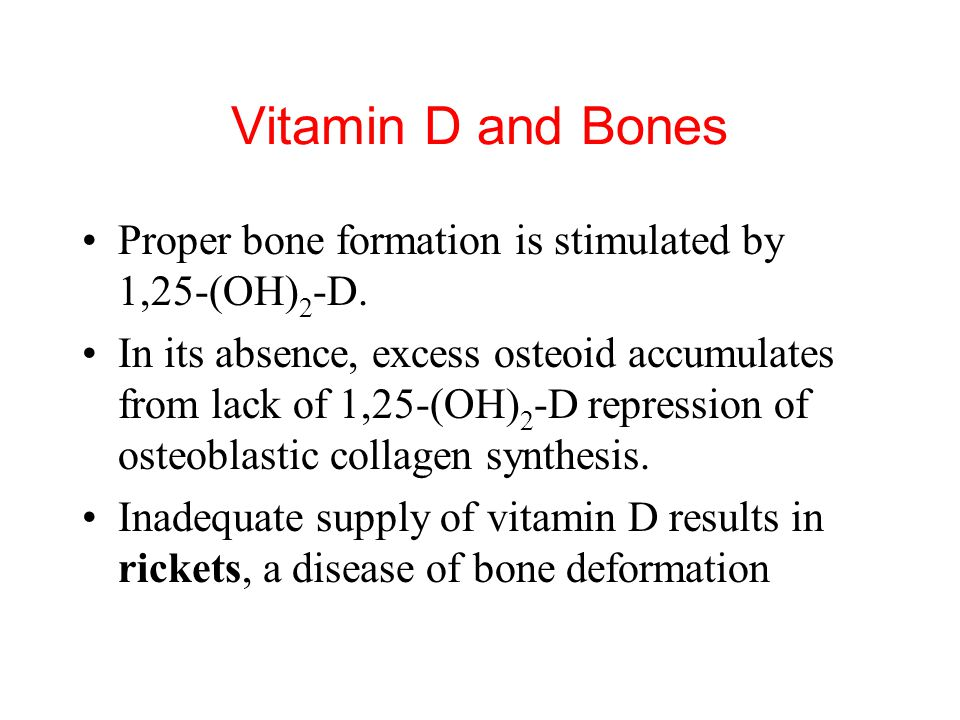 Vitamin D and Bones Proper bone formation is stimulated by 1,25-(OH)2-D.