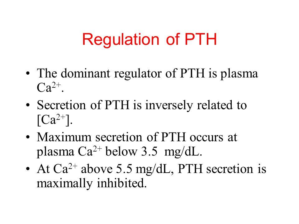 Regulation of PTH The dominant regulator of PTH is plasma Ca2+.
