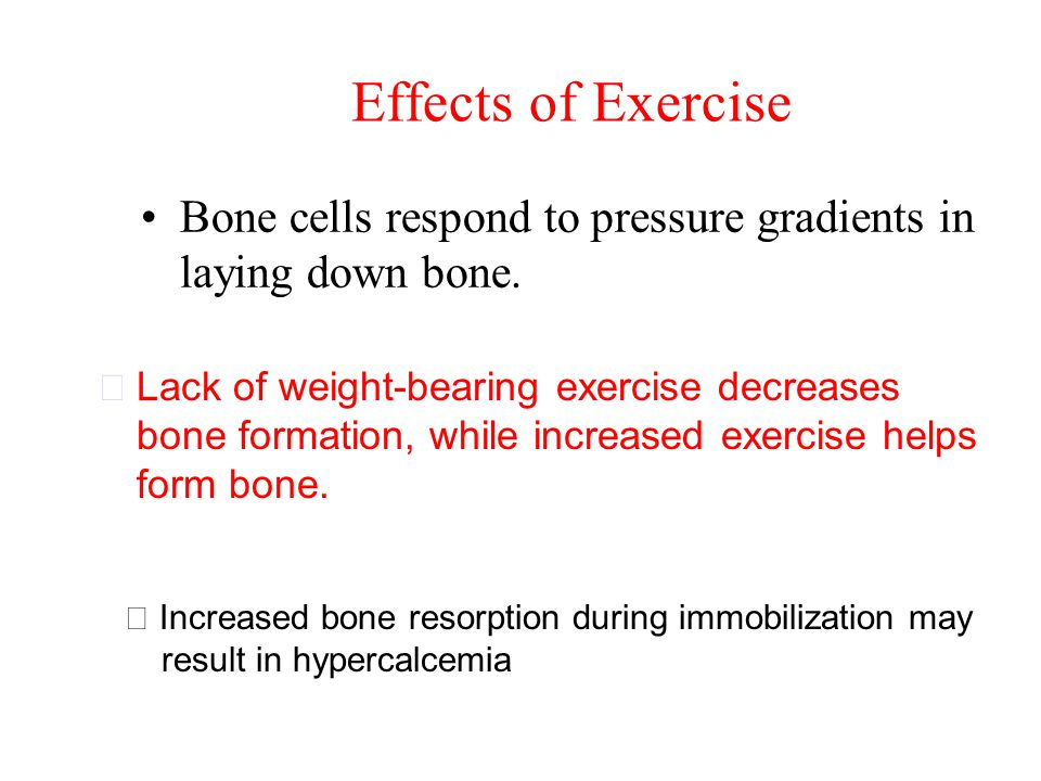 Effects of Exercise Bone cells respond to pressure gradients in laying down bone.