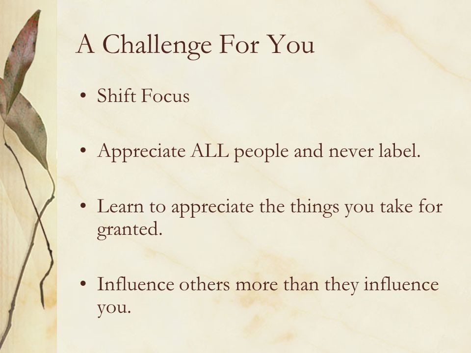 A Challenge For You Shift Focus Appreciate ALL people and never label.