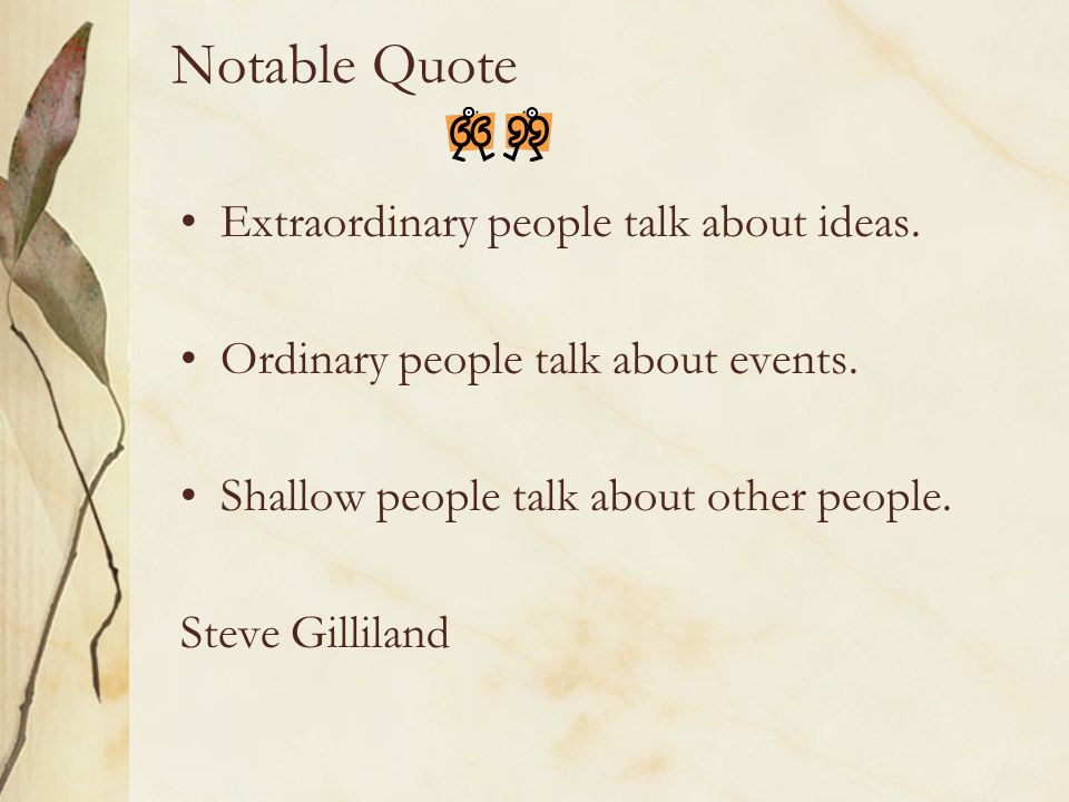 Notable Quote Extraordinary people talk about ideas.