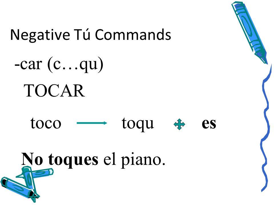 -car (c…qu) TOCAR toco toqu es No toques el piano.