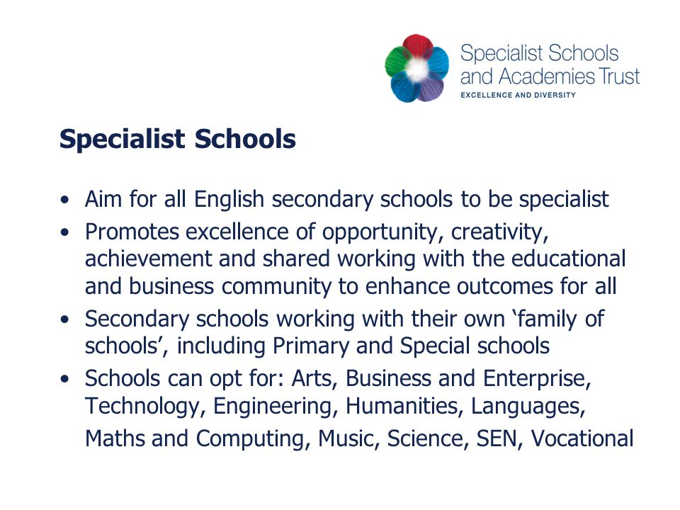 Specialist Schools Aim for all English secondary schools to be specialist.